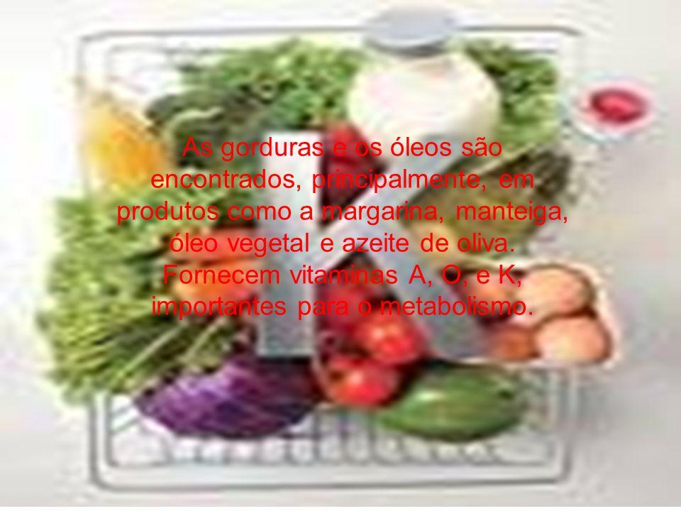 As gorduras e os óleos são encontrados, principalmente, em produtos como a margarina, manteiga, óleo vegetal e azeite de oliva.