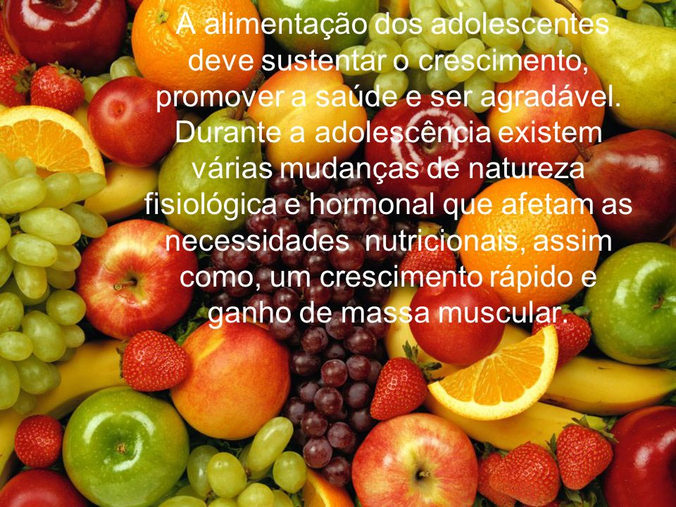 A alimentação dos adolescentes deve sustentar o crescimento, promover a saúde e ser agradável.