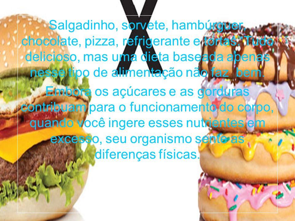 Salgadinho, sorvete, hambúrguer, chocolate, pizza, refrigerante e tortas. Tudo delicioso, mas uma dieta baseada apenas nesse tipo de alimentação não faz bem.