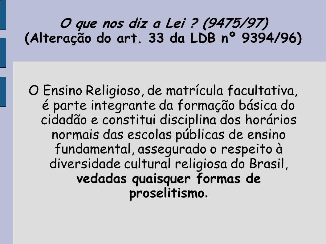 O que nos diz a Lei (9475/97) (Alteração do art. 33 da LDB nº 9394/96)