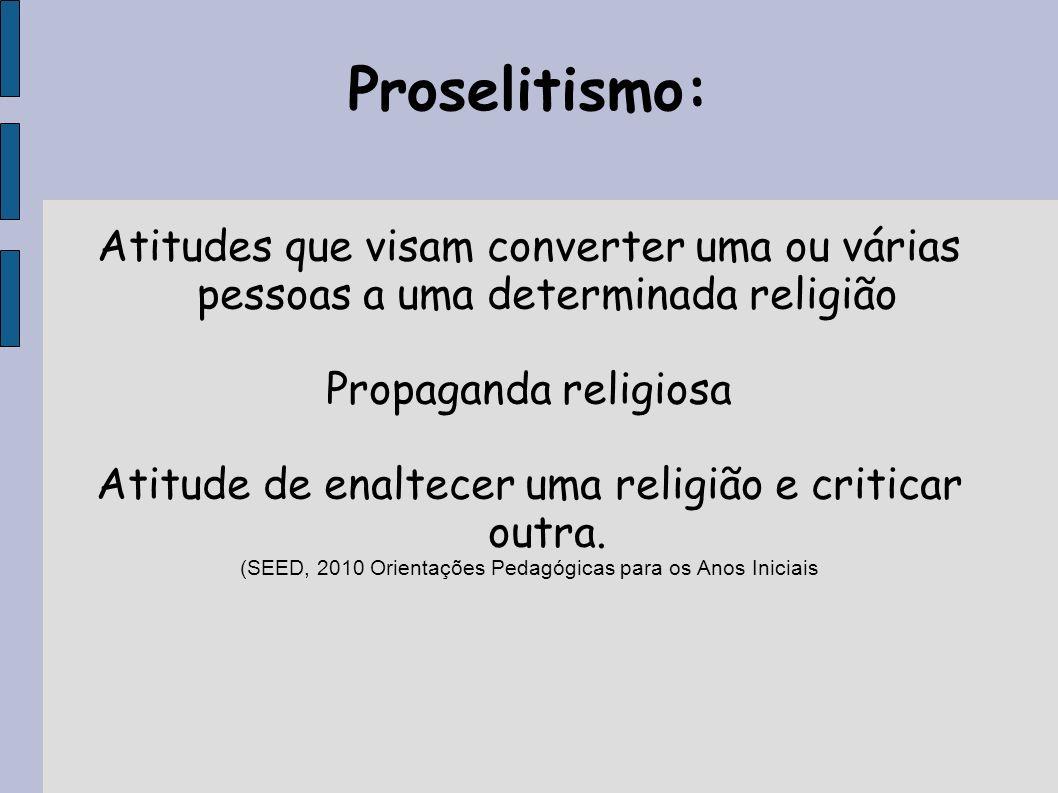 Proselitismo:Atitudes que visam converter uma ou várias pessoas a uma determinada religião. Propaganda religiosa.