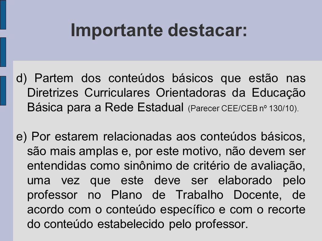 d) Partem dos conteúdos básicos que estão nas Diretrizes Curriculares Orientadoras da Educação Básica para a Rede Estadual (Parecer CEE/CEB nº 130/10).