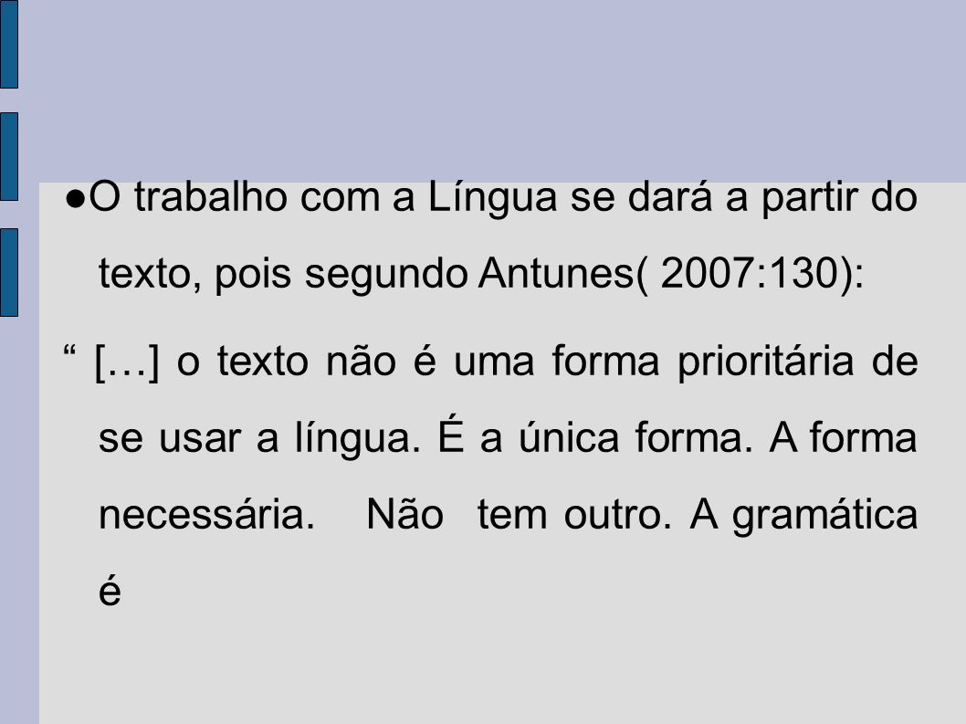 ●O trabalho com a Língua se dará a partir do texto, pois segundo Antunes( 2007:130):