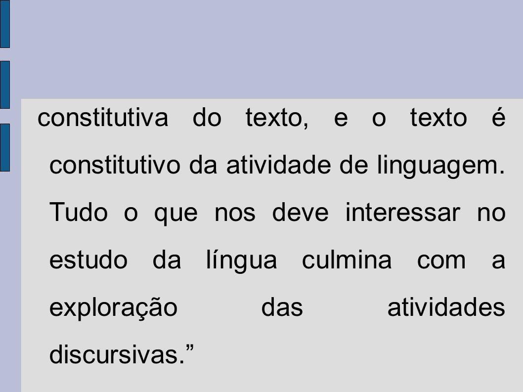 constitutiva do texto, e o texto é constitutivo da atividade de linguagem.