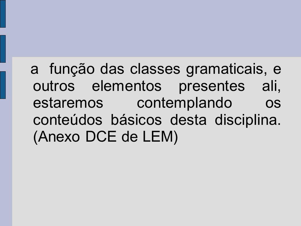 a função das classes gramaticais, e outros elementos presentes ali, estaremos contemplando os conteúdos básicos desta disciplina.