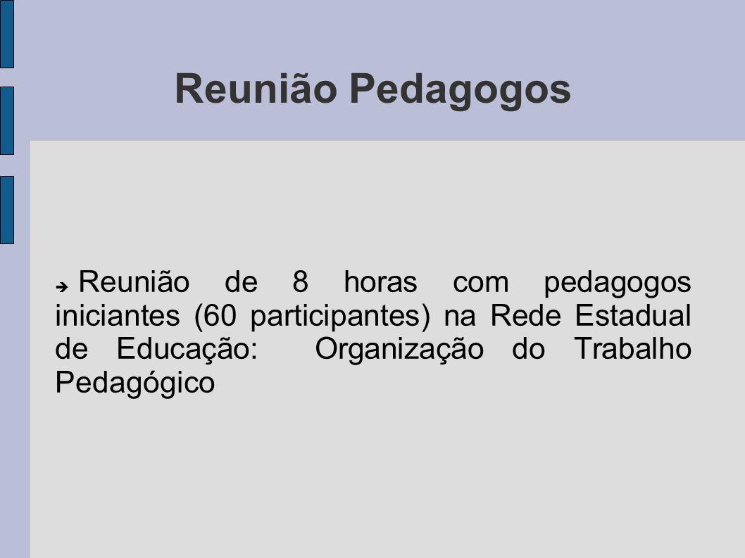 Reunião PedagogosReunião de 8 horas com pedagogos iniciantes (60 participantes) na Rede Estadual de Educação: Organização do Trabalho Pedagógico.