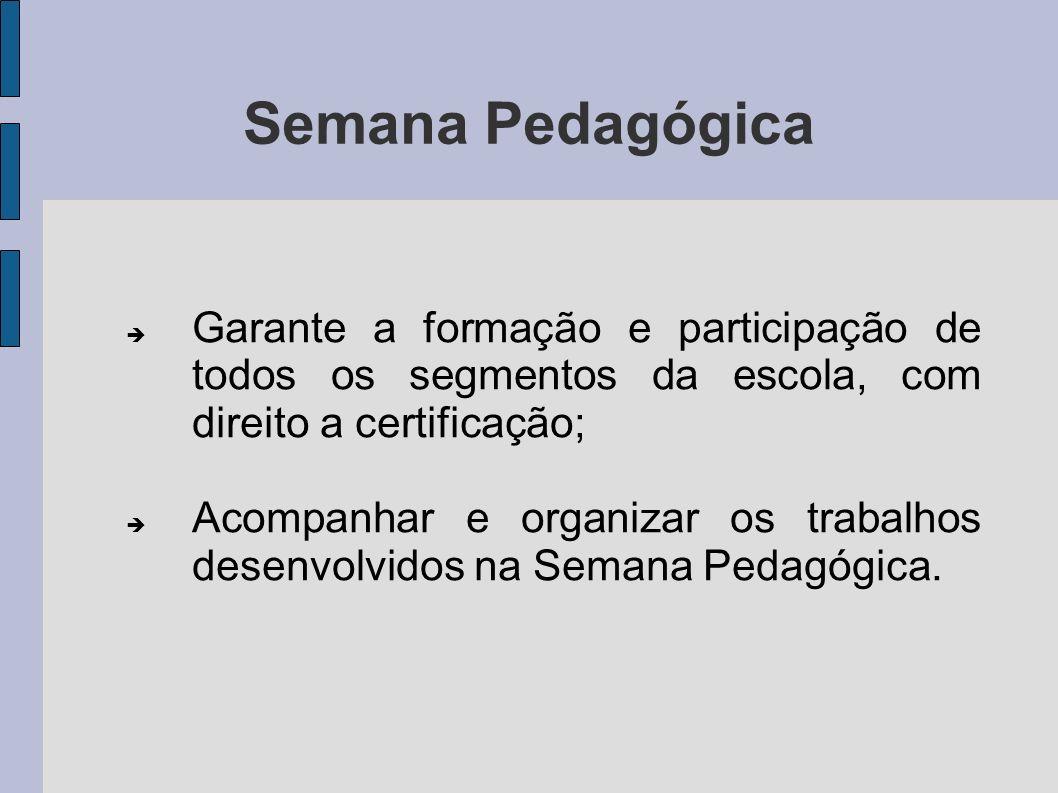 Semana PedagógicaGarante a formação e participação de todos os segmentos da escola, com direito a certificação;