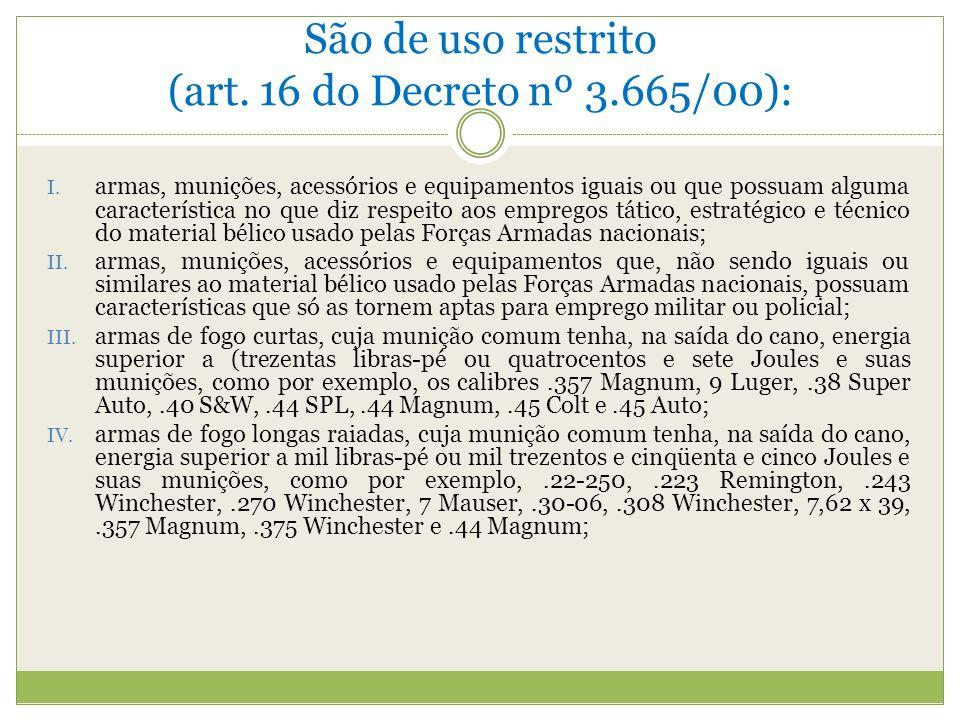 São de uso restrito (art. 16 do Decreto nº 3.665/00):