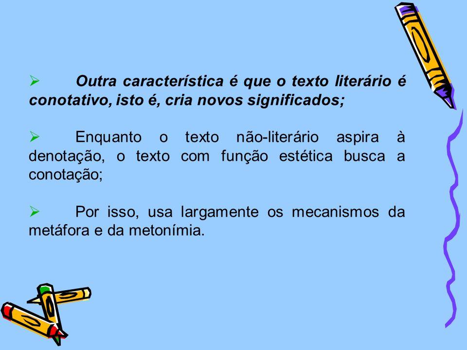 Outra característica é que o texto literário é conotativo, isto é, cria novos significados;