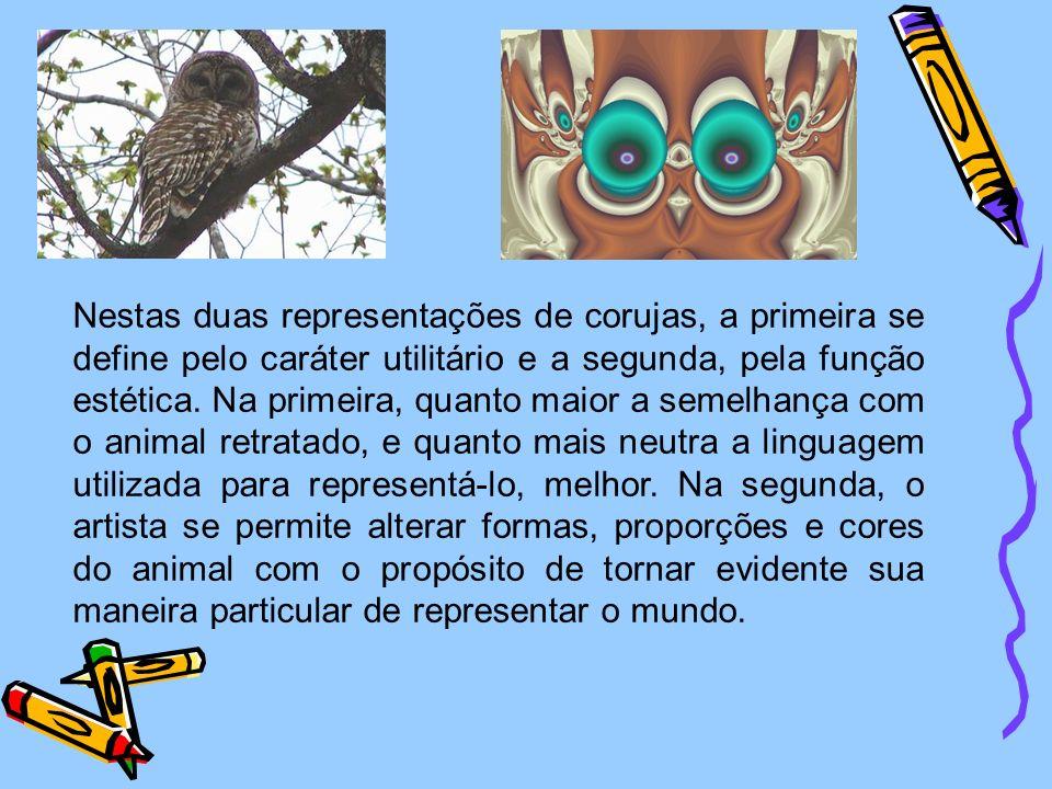Nestas duas representações de corujas, a primeira se define pelo caráter utilitário e a segunda, pela função estética.