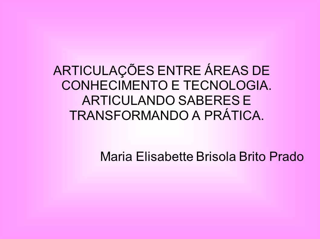 ARTICULAÇÕES ENTRE ÁREAS DE CONHECIMENTO E TECNOLOGIA