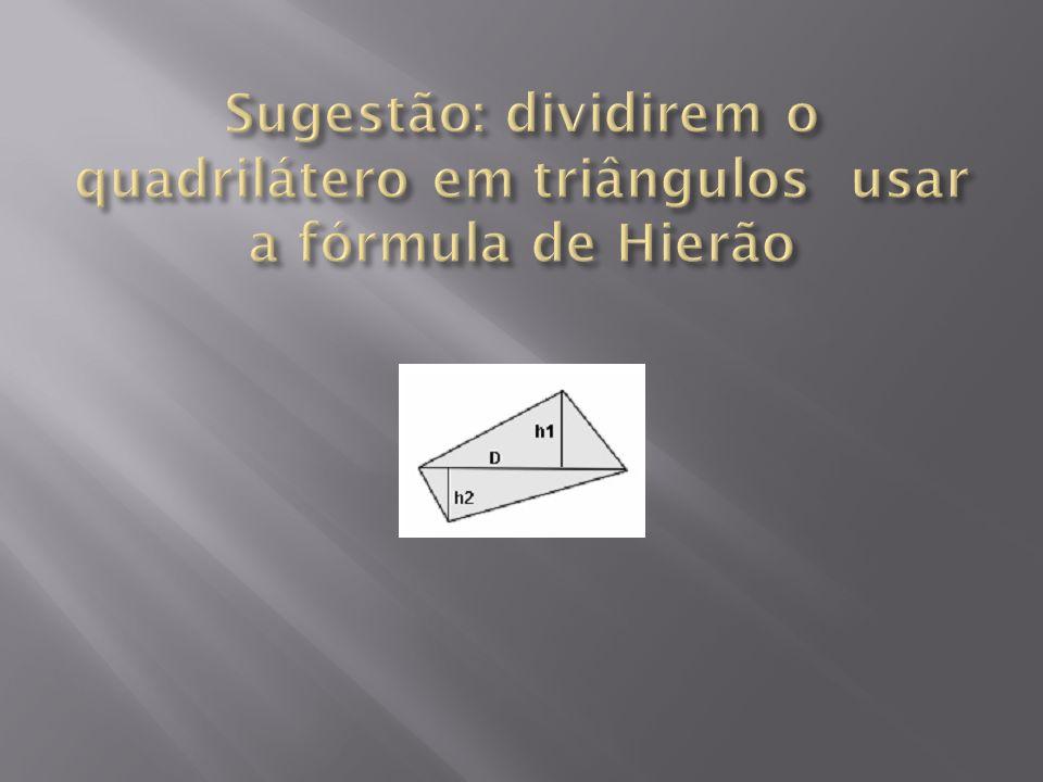 Sugestão: dividirem o quadrilátero em triângulos usar a fórmula de Hierão