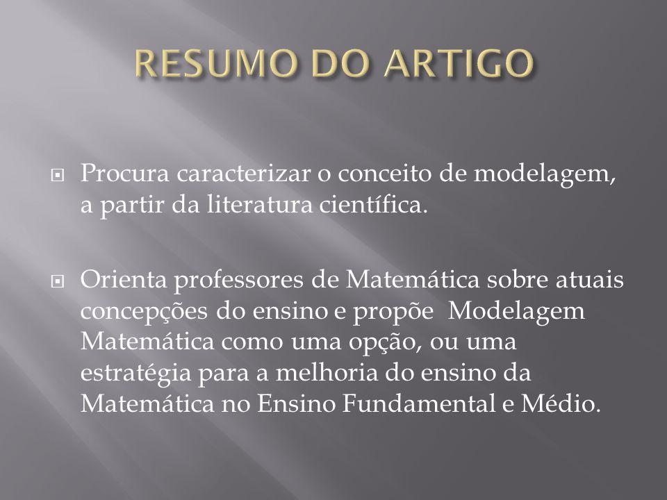 RESUMO DO ARTIGO Procura caracterizar o conceito de modelagem, a partir da literatura científica.