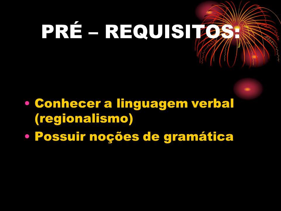 PRÉ – REQUISITOS: Conhecer a linguagem verbal (regionalismo)