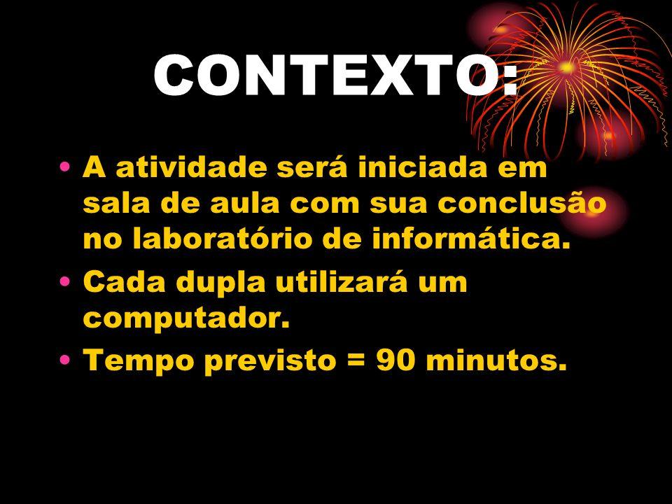 CONTEXTO: A atividade será iniciada em sala de aula com sua conclusão no laboratório de informática.