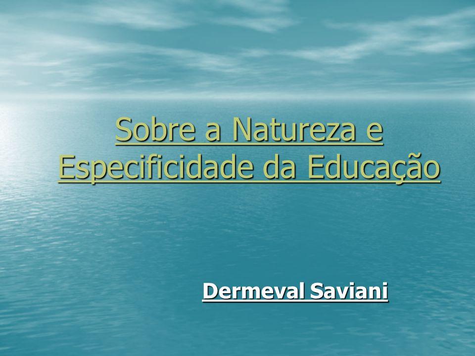 Sobre a Natureza e Especificidade da Educação