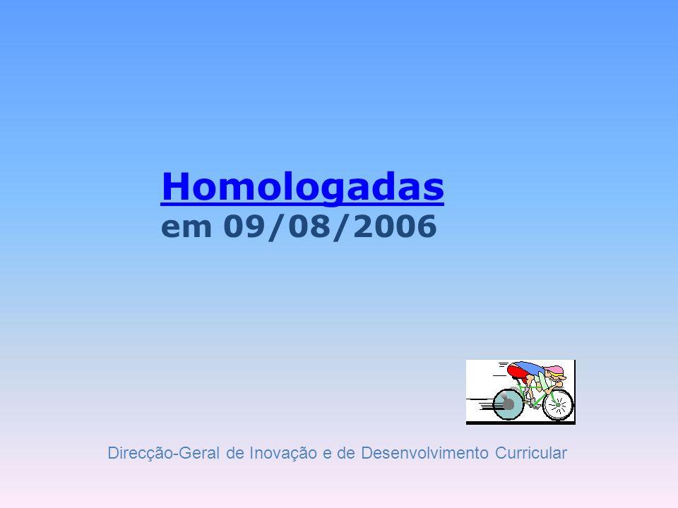 Homologadas em 09/08/2006 Direcção-Geral de Inovação e de Desenvolvimento Curricular