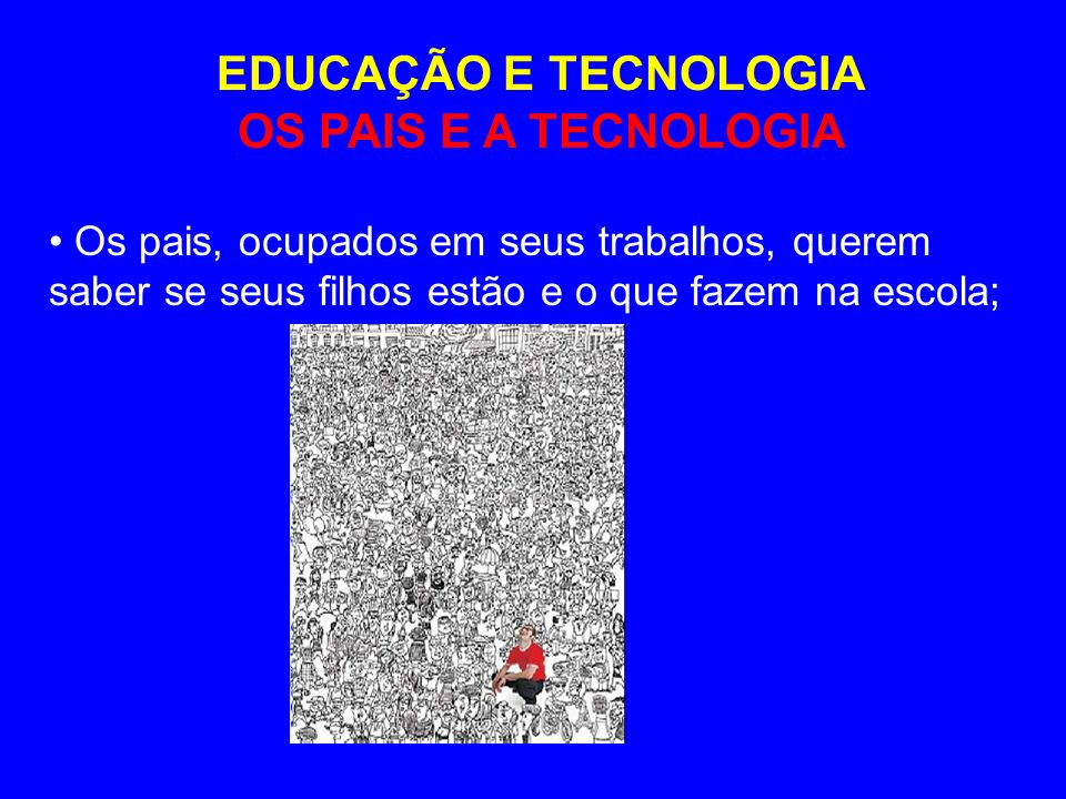 EDUCAÇÃO E TECNOLOGIA OS PAIS E A TECNOLOGIA