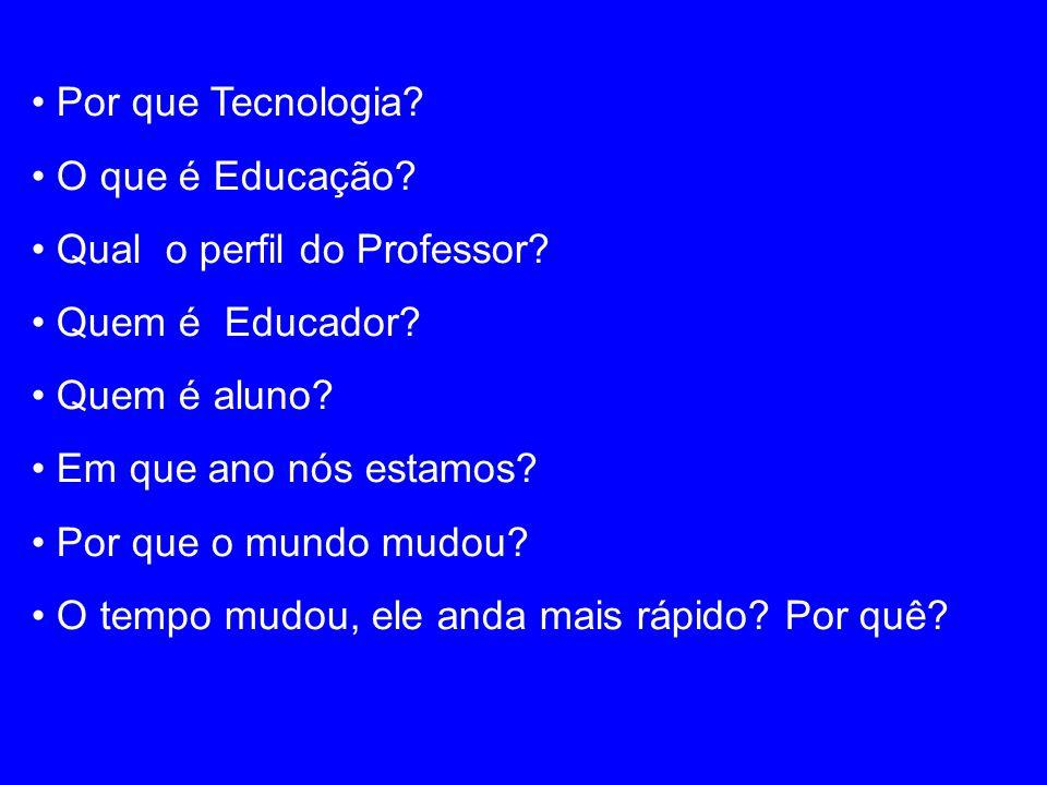 Por que Tecnologia O que é Educação Qual o perfil do Professor Quem é Educador Quem é aluno