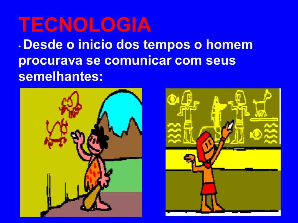 TECNOLOGIA procurava se comunicar com seus semelhantes: