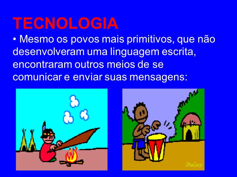 TECNOLOGIA • Mesmo os povos mais primitivos, que não
