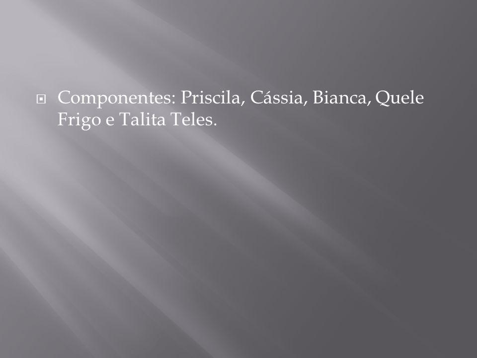 Componentes: Priscila, Cássia, Bianca, Quele Frigo e Talita Teles.