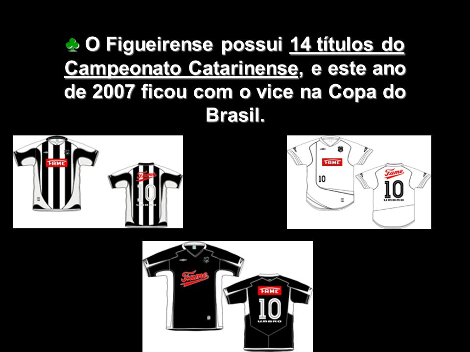 ♣ O Figueirense possui 14 títulos do Campeonato Catarinense, e este ano de 2007 ficou com o vice na Copa do Brasil.