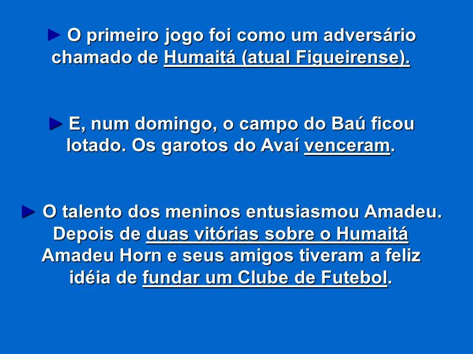 ► O primeiro jogo foi como um adversário chamado de Humaitá (atual Figueirense).