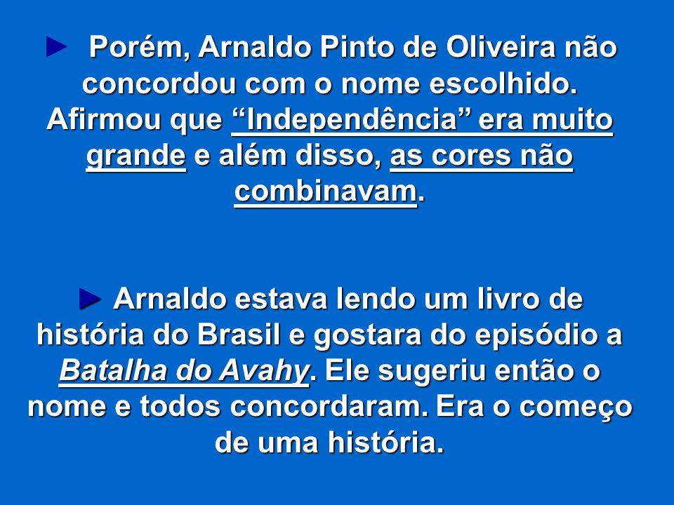 ► Porém, Arnaldo Pinto de Oliveira não concordou com o nome escolhido