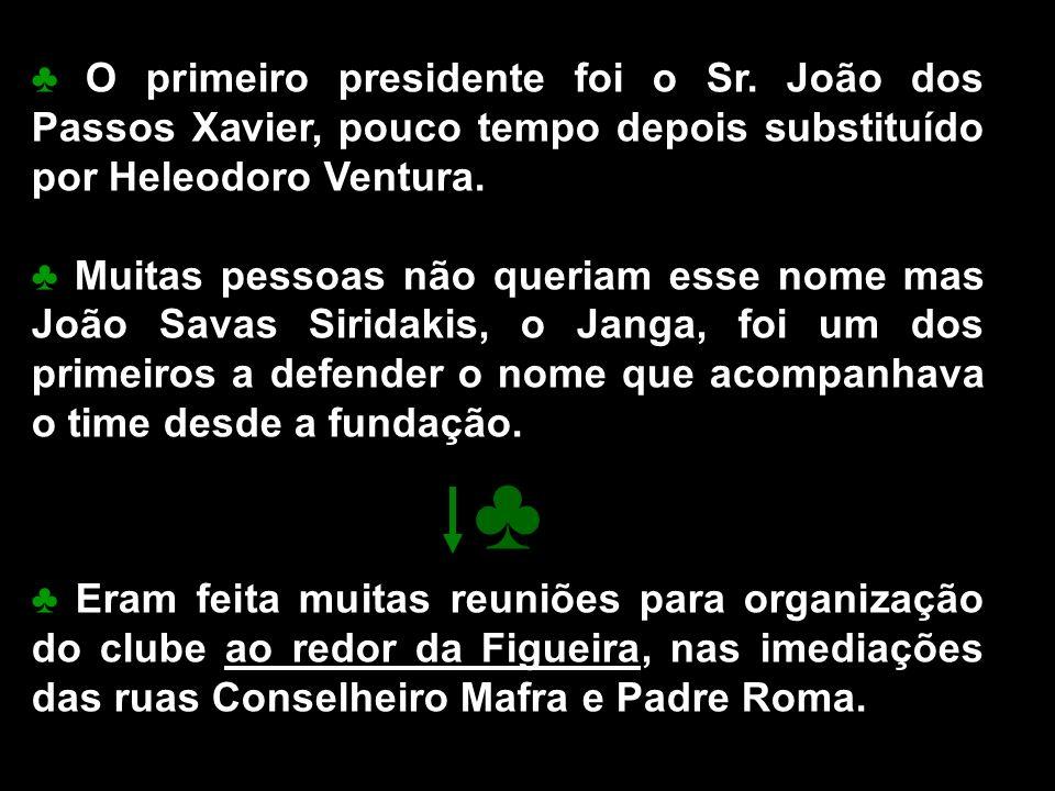 ♣ O primeiro presidente foi o Sr