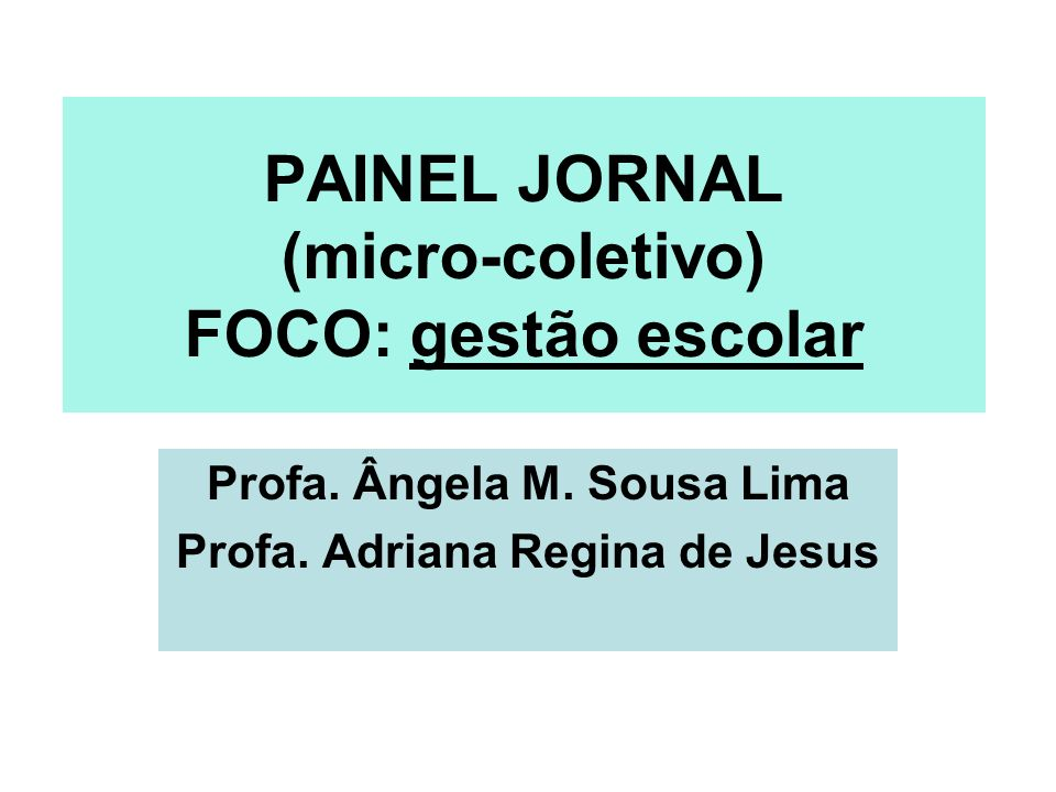 PAINEL JORNAL (micro-coletivo) FOCO: gestão escolar