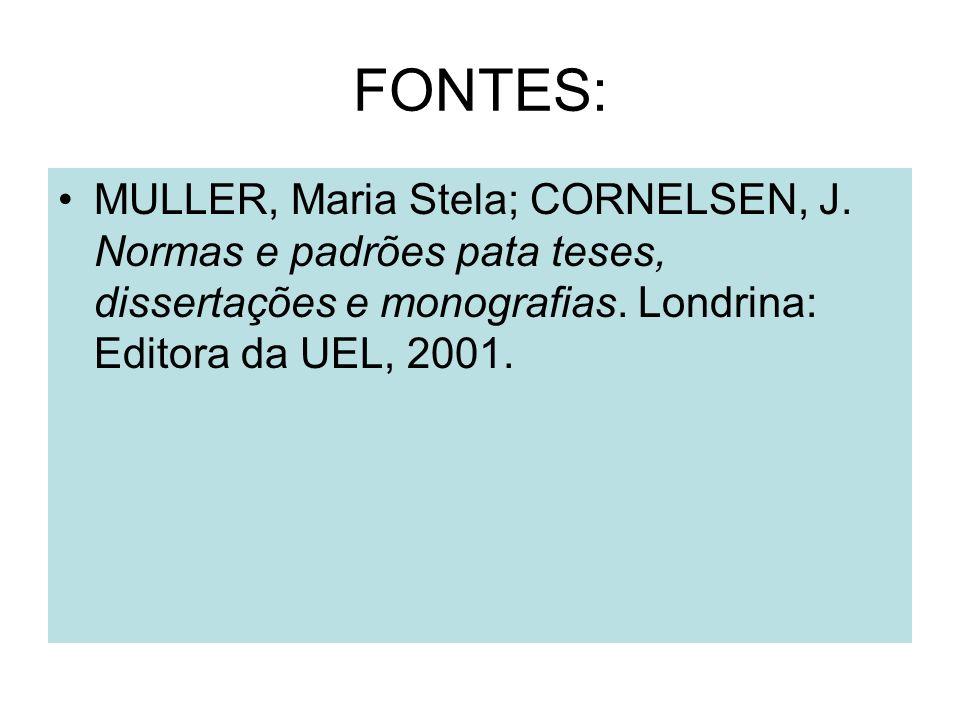 FONTES: MULLER, Maria Stela; CORNELSEN, J. Normas e padrões pata teses, dissertações e monografias.