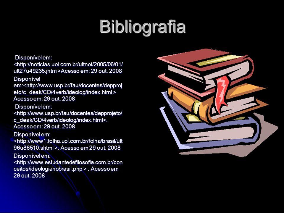 Bibliografia Disponível em: <http://noticias.uol.com.br/ultnot/2005/06/01/ult27u49235.jhtm >Acesso em: 29 out. 2008.