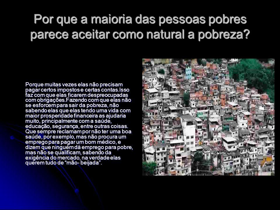 Por que a maioria das pessoas pobres parece aceitar como natural a pobreza