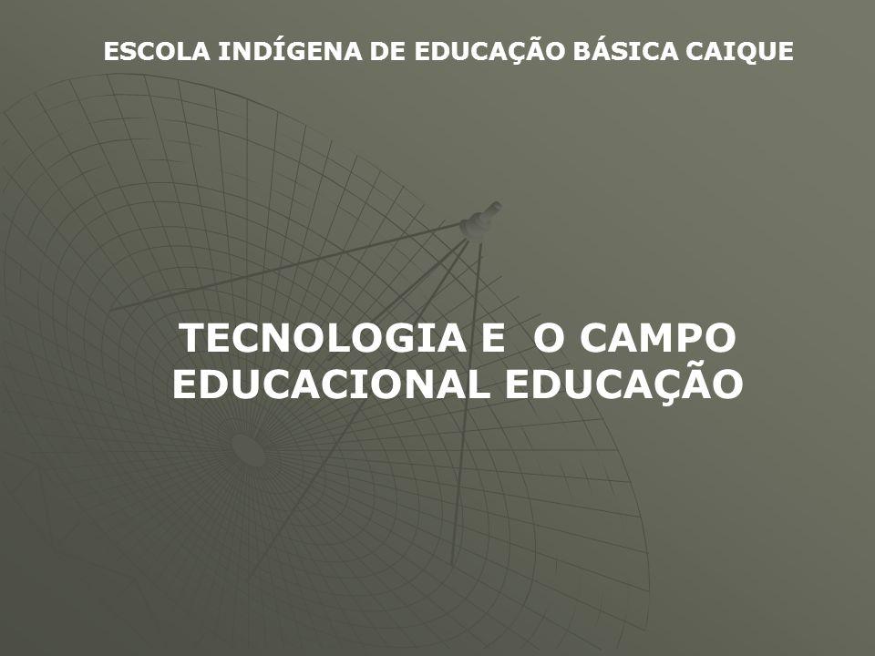 TECNOLOGIA E O CAMPO EDUCACIONAL EDUCAÇÃO