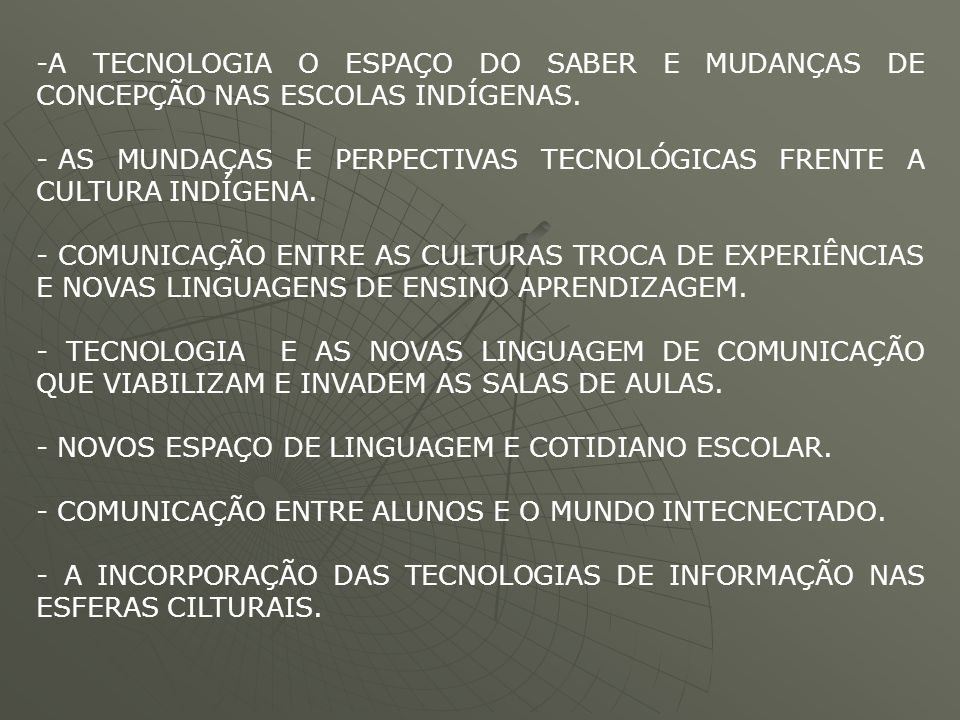 A TECNOLOGIA O ESPAÇO DO SABER E MUDANÇAS DE CONCEPÇÃO NAS ESCOLAS INDÍGENAS.
