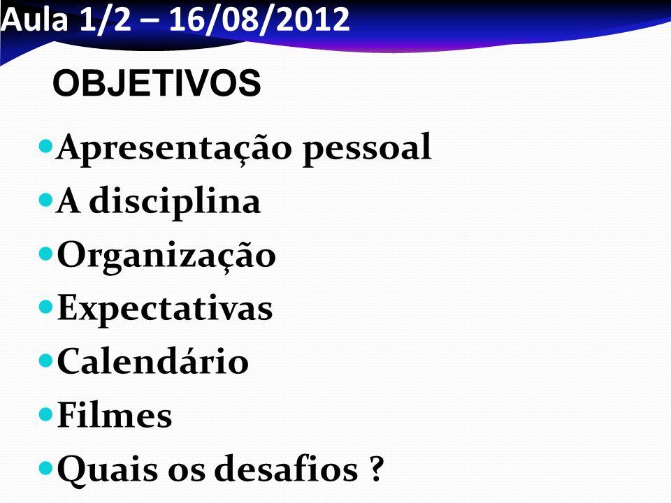 Aula 1/2 – 16/08/2012 OBJETIVOS. Apresentação pessoal. A disciplina. Organização. Expectativas.