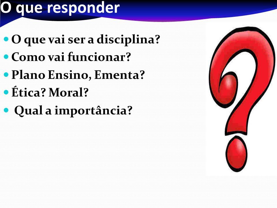 O que responder O que vai ser a disciplina Como vai funcionar