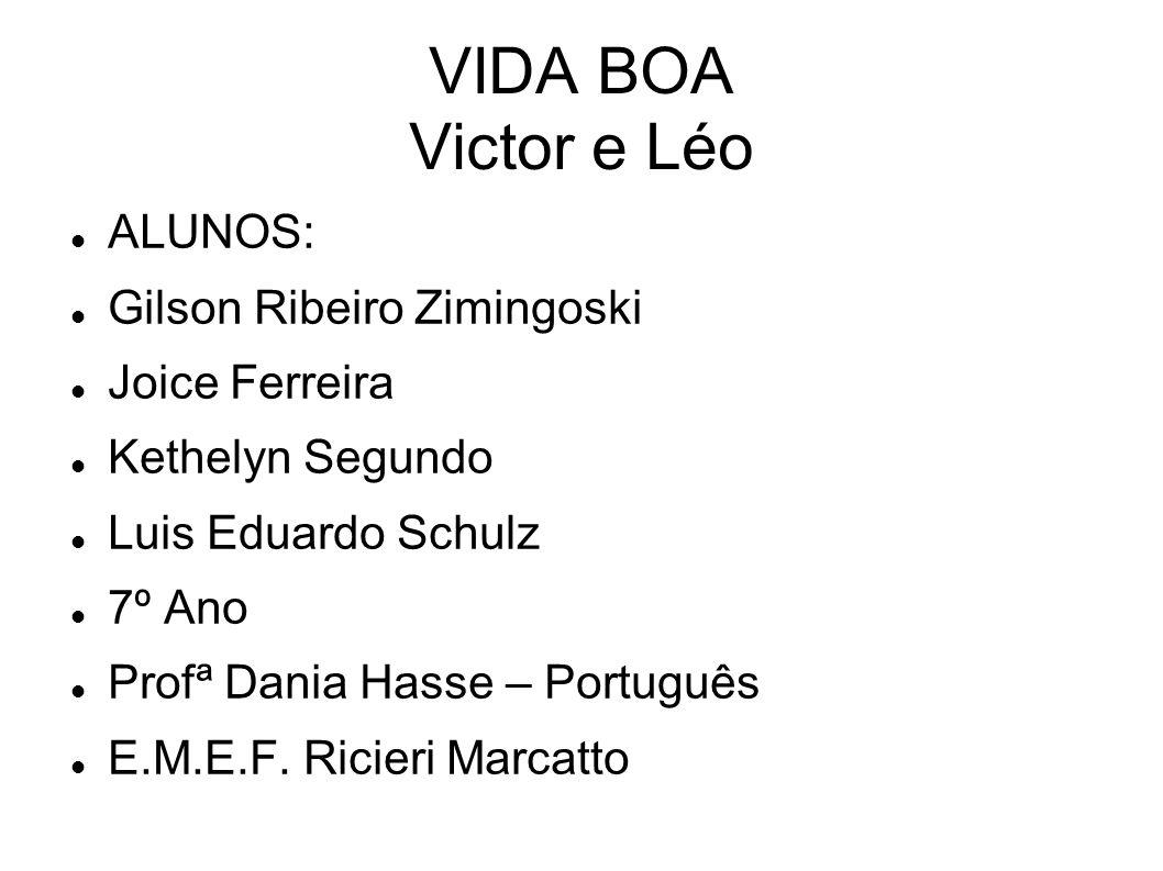 VIDA BOA Victor e Léo ALUNOS: Gilson Ribeiro Zimingoski Joice Ferreira