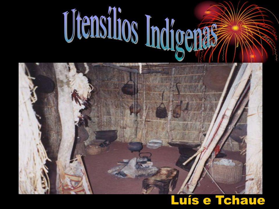 Utensílios Indígenas Luís e Tchaue