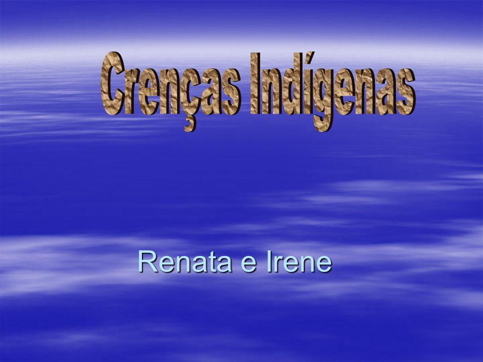 Crenças Indígenas Renata e Irene