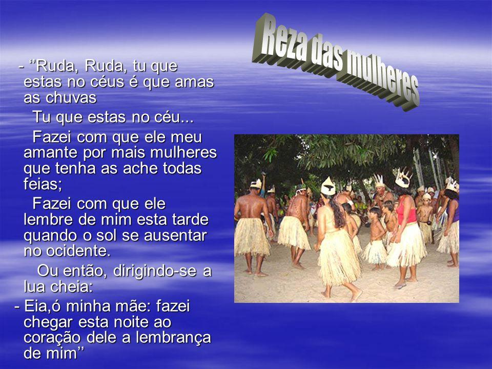 Reza das mulheres - ''Ruda, Ruda, tu que estas no céus é que amas as chuvas. Tu que estas no céu...