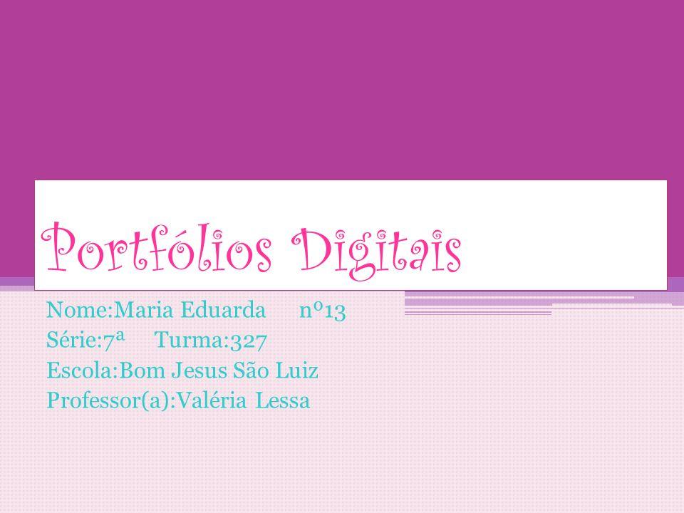Portfólios Digitais Nome:Maria Eduarda nº13 Série:7ª Turma:327