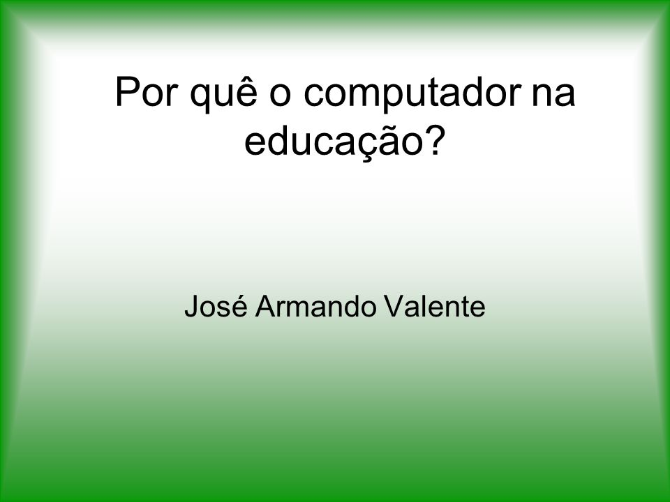 Por quê o computador na educação