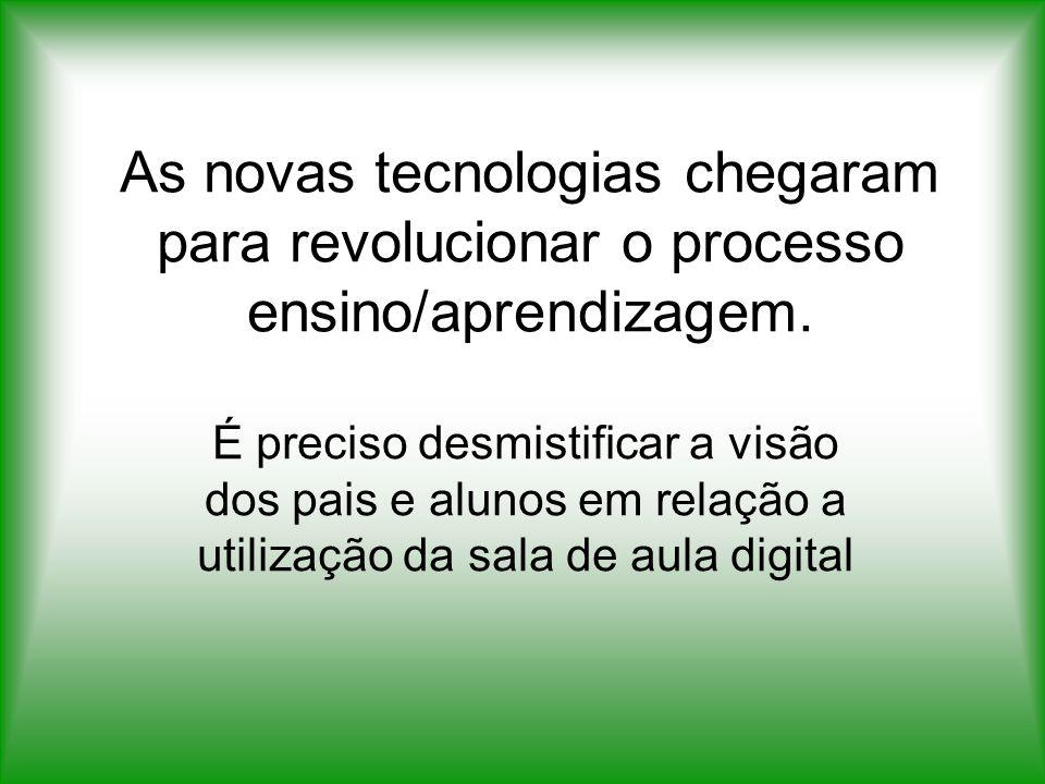As novas tecnologias chegaram para revolucionar o processo ensino/aprendizagem.