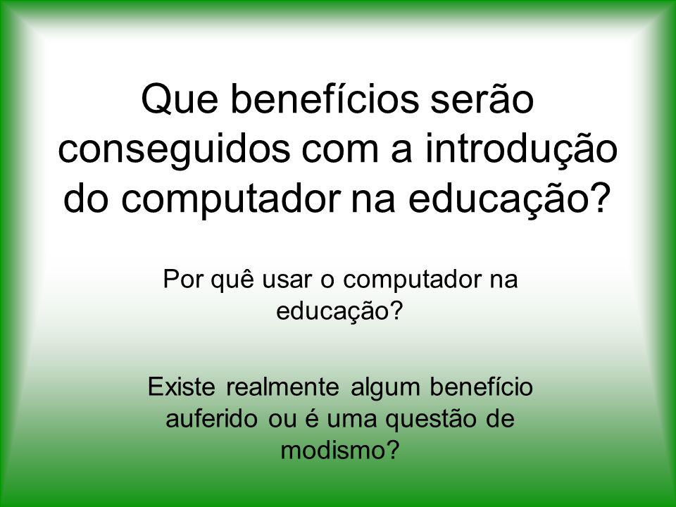 Que benefícios serão conseguidos com a introdução do computador na educação