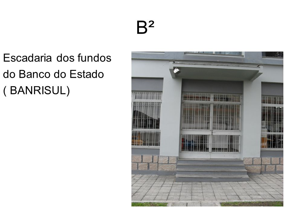 B² Escadaria dos fundos do Banco do Estado ( BANRISUL)