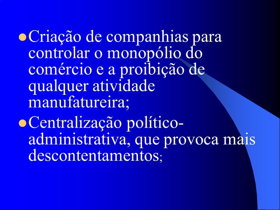 Criação de companhias para controlar o monopólio do comércio e a proibição de qualquer atividade manufatureira;