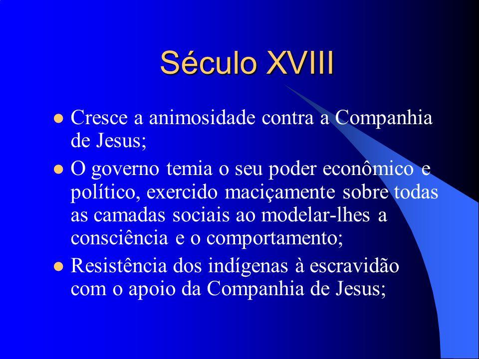 Século XVIII Cresce a animosidade contra a Companhia de Jesus;