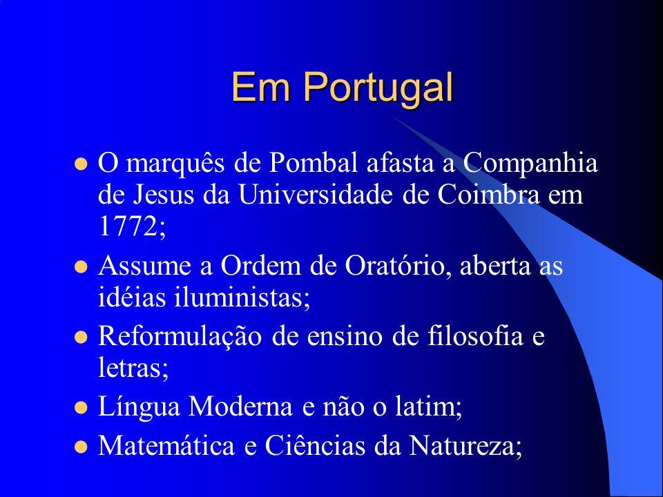 Em Portugal O marquês de Pombal afasta a Companhia de Jesus da Universidade de Coimbra em 1772;
